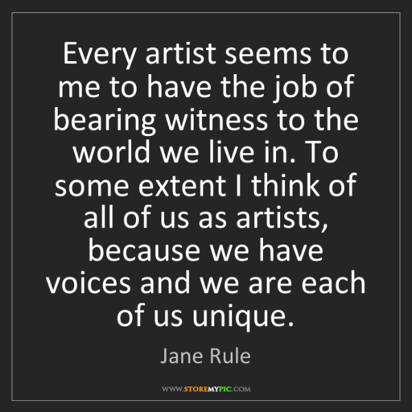 Jane Rule: Every artist seems to me to have the job of bearing witness...