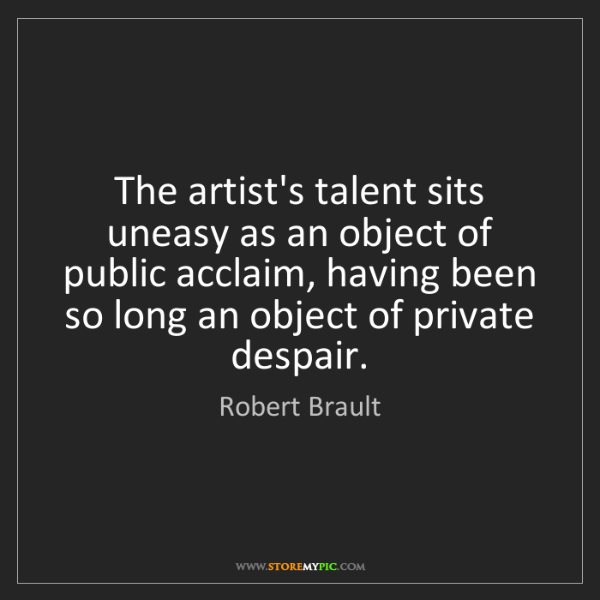 Robert Brault: The artist's talent sits uneasy as an object of public...