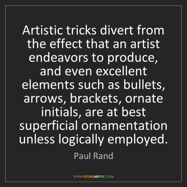 Paul Rand: Artistic tricks divert from the effect that an artist...