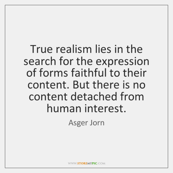 True realism lies in the search for the expression of forms faithful ...