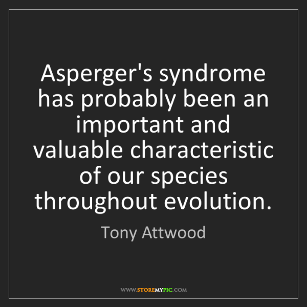 Tony Attwood: Asperger's syndrome has probably been an important and...