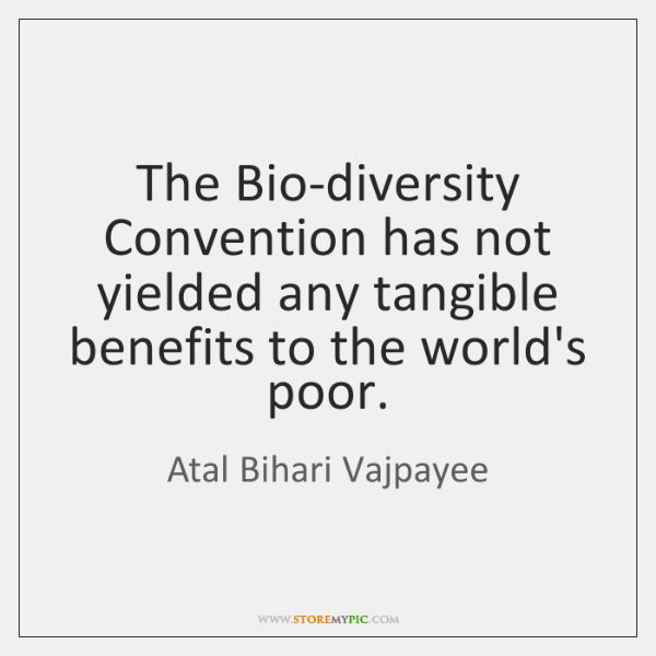 The Bio-diversity Convention has not yielded any tangible benefits to the world's ...