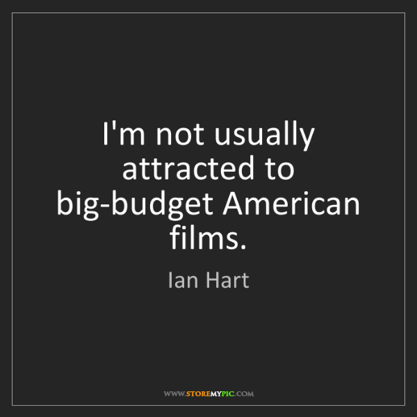 Ian Hart: I'm not usually attracted to big-budget American films.