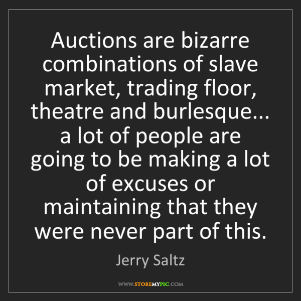 Jerry Saltz: Auctions are bizarre combinations of slave market, trading...