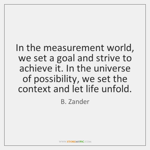 In the measurement world, we set a goal and strive to achieve ...