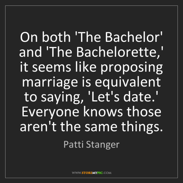 Patti Stanger: On both 'The Bachelor' and 'The Bachelorette,' it seems...