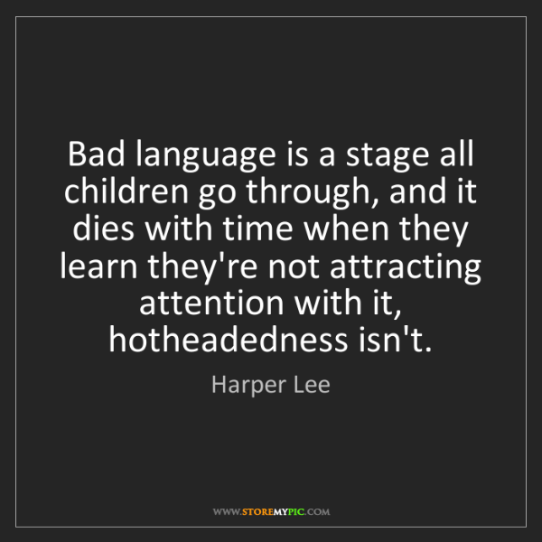 Harper Lee: Bad language is a stage all children go through, and...