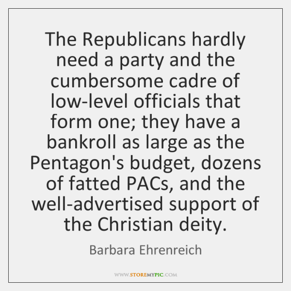 The Republicans hardly need a party and the cumbersome cadre of low-level ...