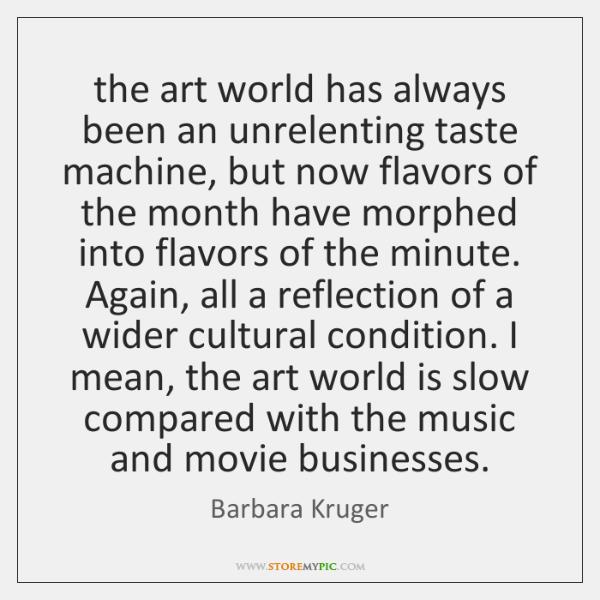 the art world has always been an unrelenting taste machine, but now ...