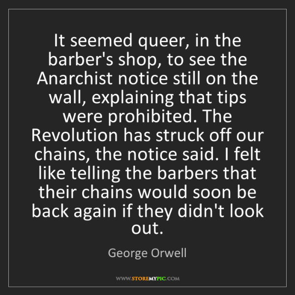 George Orwell: It seemed queer, in the barber's shop, to see the Anarchist...