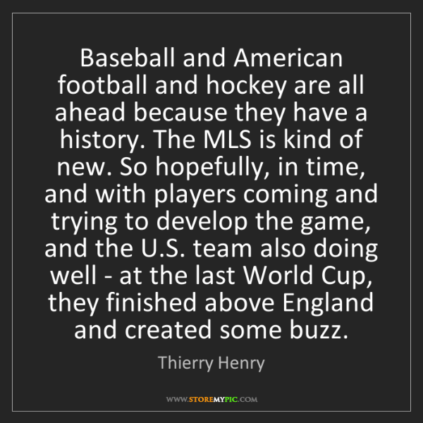 Thierry Henry: Baseball and American football and hockey are all ahead...