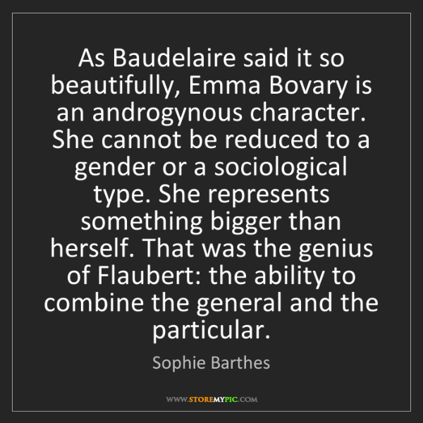Sophie Barthes: As Baudelaire said it so beautifully, Emma Bovary is...