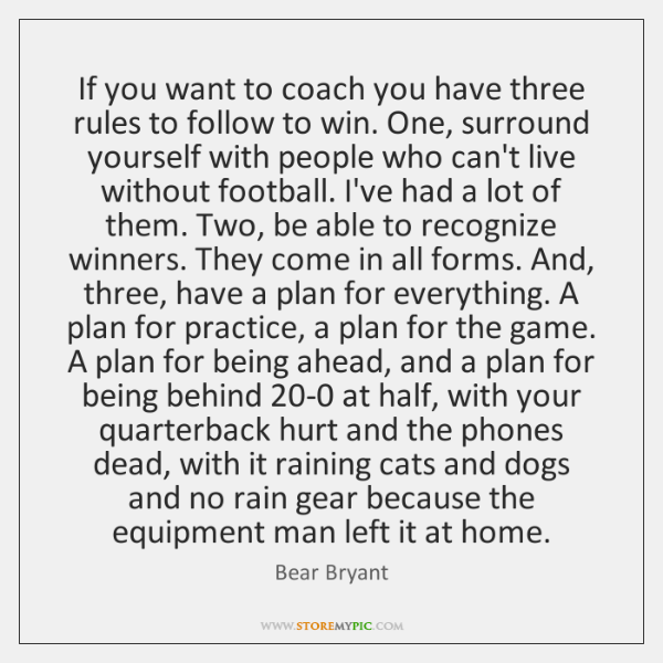 If you want to coach you have three rules to follow to ...