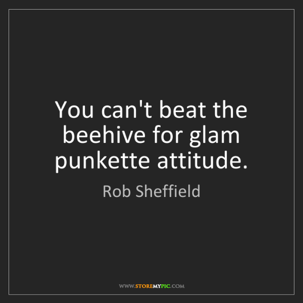Rob Sheffield: You can't beat the beehive for glam punkette attitude.