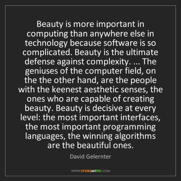 David Gelernter: Beauty is more important in computing than anywhere else...