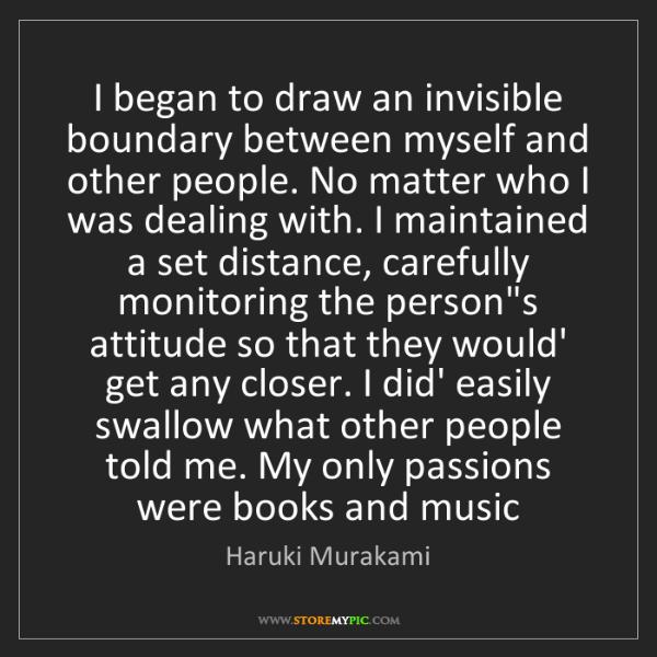 Haruki Murakami: I began to draw an invisible boundary between myself...