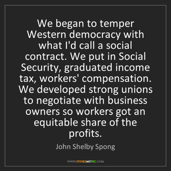 John Shelby Spong: We began to temper Western democracy with what I'd call...