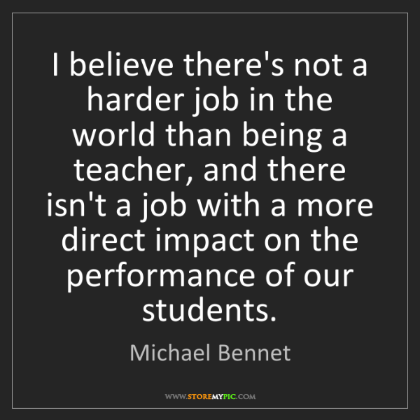Michael Bennet: I believe there's not a harder job in the world than...