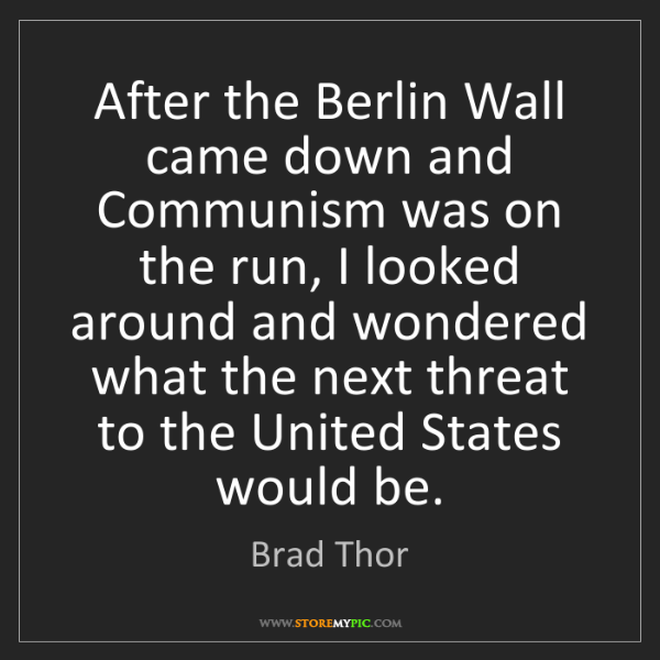 Brad Thor: After the Berlin Wall came down and Communism was on...