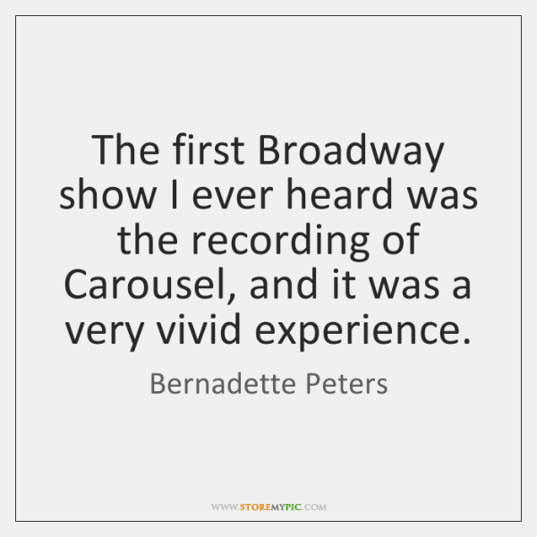 The first Broadway show I ever heard was the recording of Carousel, ...