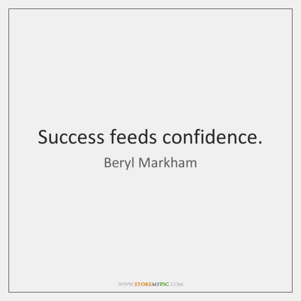 Success feeds confidence.