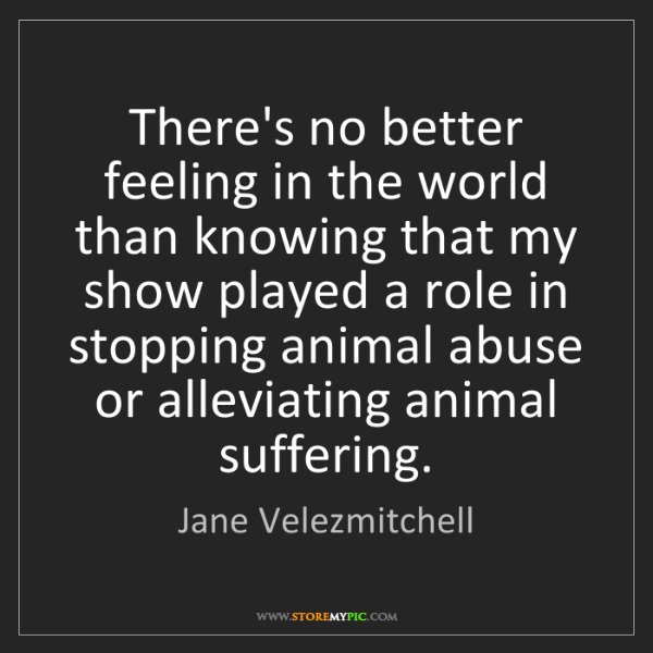 Jane Velezmitchell: There's no better feeling in the world than knowing that...