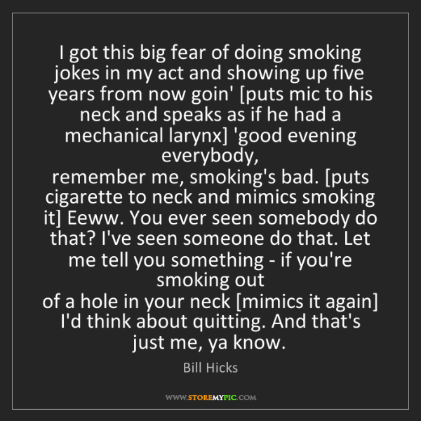 Bill Hicks: I got this big fear of doing smoking jokes in my act...