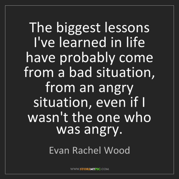 Evan Rachel Wood: The biggest lessons I've learned in life have probably...