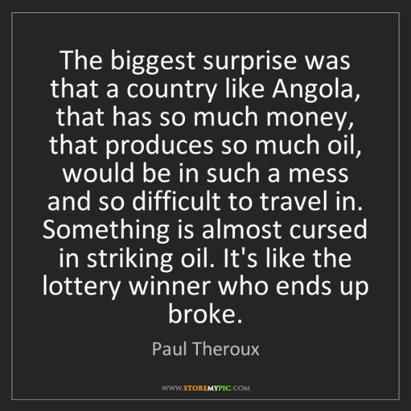 Paul Theroux: The biggest surprise was that a country like Angola,...