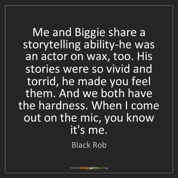 Black Rob: Me and Biggie share a storytelling ability-he was an...