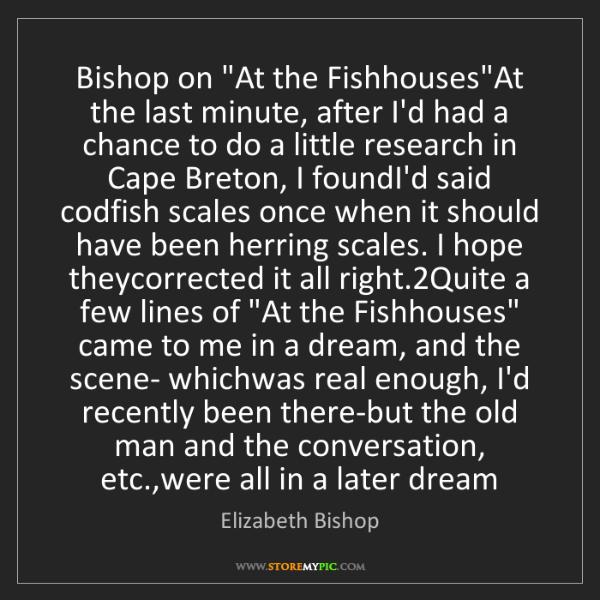 "Elizabeth Bishop: Bishop on ""At the Fishhouses""At the last minute, after..."