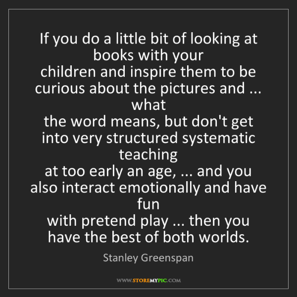 Stanley Greenspan: If you do a little bit of looking at books with your...