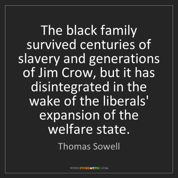 Thomas Sowell: The black family survived centuries of slavery and generations...