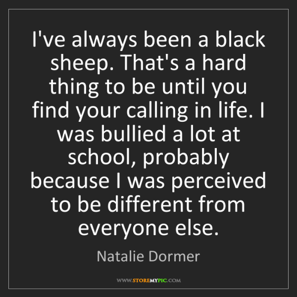 Natalie Dormer: I've always been a black sheep. That's a hard thing to...