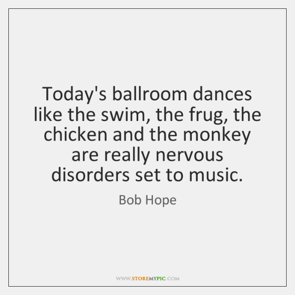Today's ballroom dances like the swim, the frug, the chicken and the ...