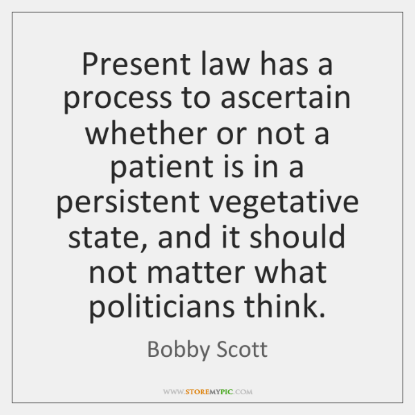 Present law has a process to ascertain whether or not a patient ...