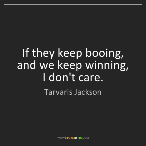 Tarvaris Jackson: If they keep booing, and we keep winning, I don't care.