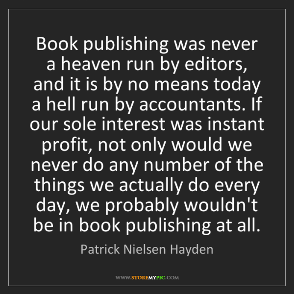 Patrick Nielsen Hayden: Book publishing was never a heaven run by editors, and...