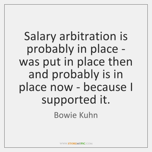 Salary arbitration is probably in place - was put in place then ...