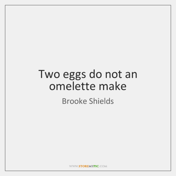 Two eggs do not an omelette make