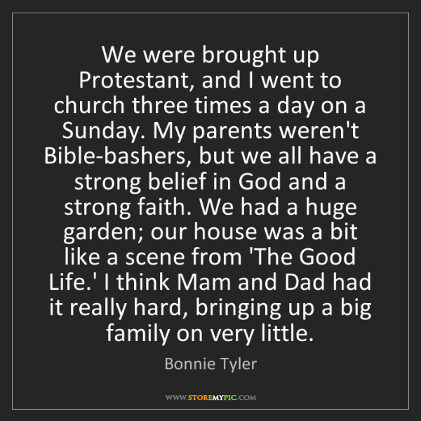 Bonnie Tyler: We were brought up Protestant, and I went to church three...