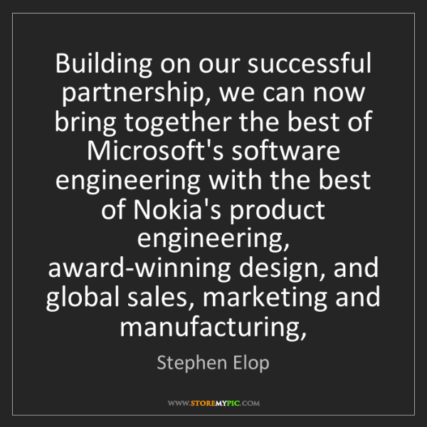 Stephen Elop: Building on our successful partnership, we can now bring...