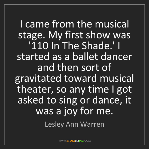 Lesley Ann Warren: I came from the musical stage. My first show was '110...