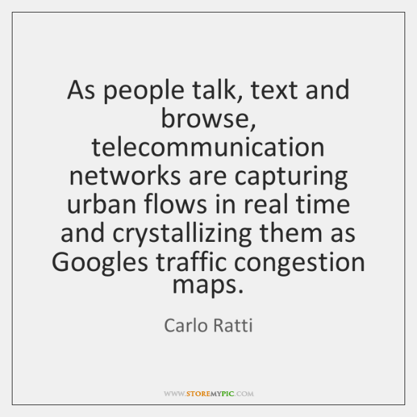 As people talk, text and browse, telecommunication networks are capturing urban flows ...