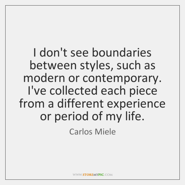 I don't see boundaries between styles, such as modern or contemporary. I've ...