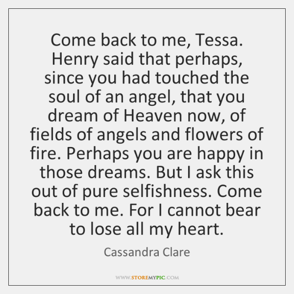 Come Back To Me Tessa Henry Said That Perhaps Since You Had