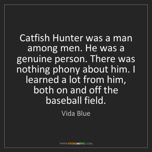 Vida Blue: Catfish Hunter was a man among men. He was a genuine...