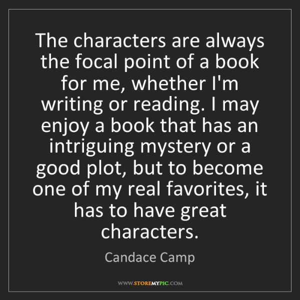 Candace Camp: The characters are always the focal point of a book for...