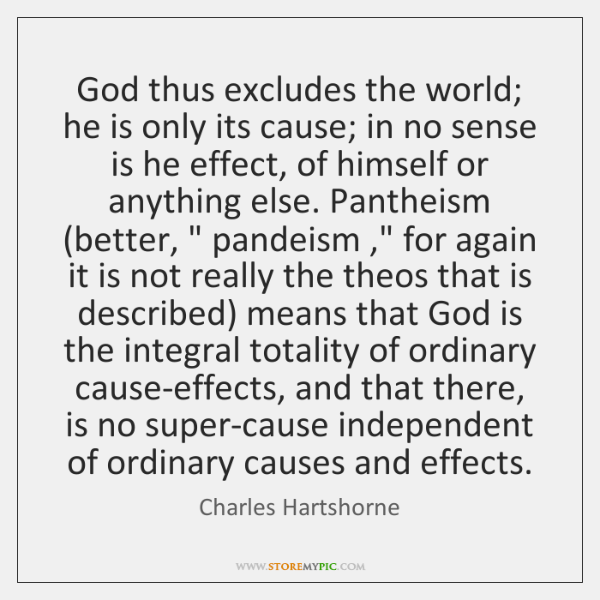 God thus excludes the world; he is only its cause; in no ...