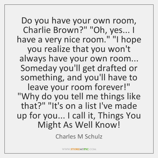 "Do you have your own room, Charlie Brown?"" ""Oh, yes... I have ..."